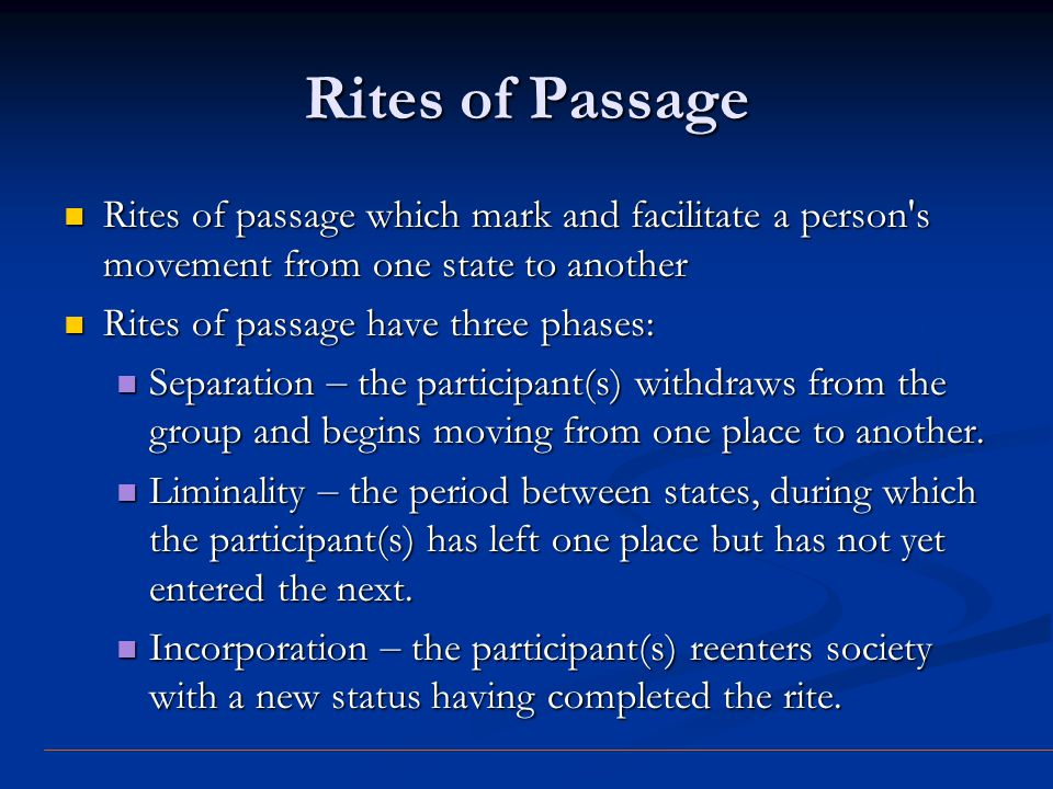 Rites of Passage Liminality is part of every rite of passage and involves the temporary suspension and even reversal of everyday social distinctions.