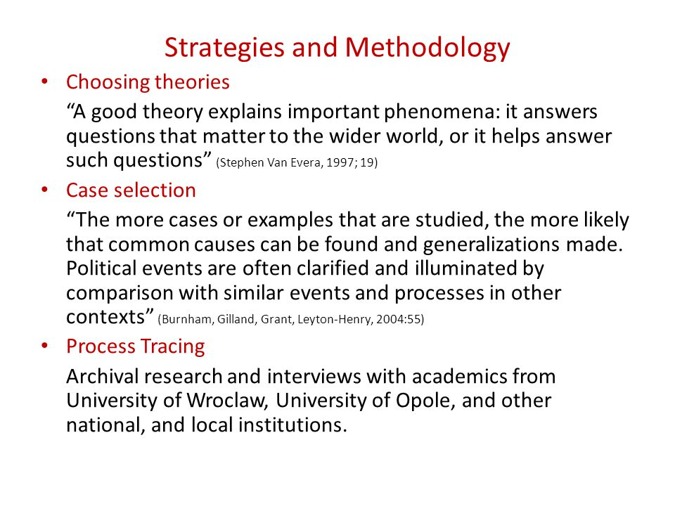 "Strategies and Methodology Choosing theories ""A good theory explains important phenomena: it answers questions that matter to the wider world, or it h"