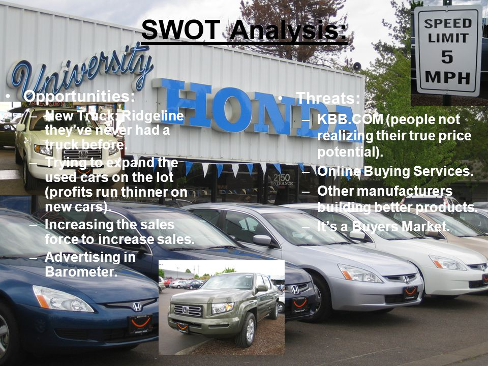 SWOT Analysis: Opportunities: –New Truck: Ridgeline they've never had a truck before.