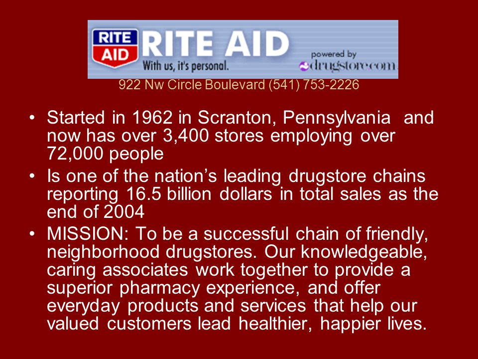 922 Nw Circle Boulevard (541) 753-2226 Started in 1962 in Scranton, Pennsylvania and now has over 3,400 stores employing over 72,000 people Is one of the nation's leading drugstore chains reporting 16.5 billion dollars in total sales as the end of 2004 MISSION: To be a successful chain of friendly, neighborhood drugstores.