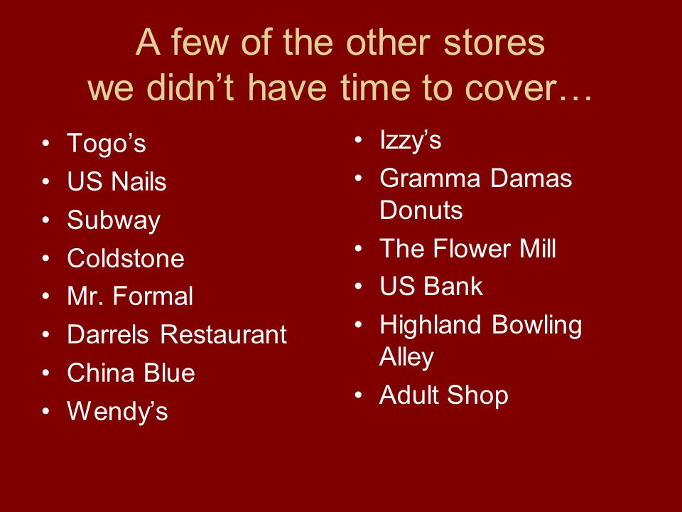 A few of the other stores we didn't have time to cover… Togo's US Nails Subway Coldstone Mr.