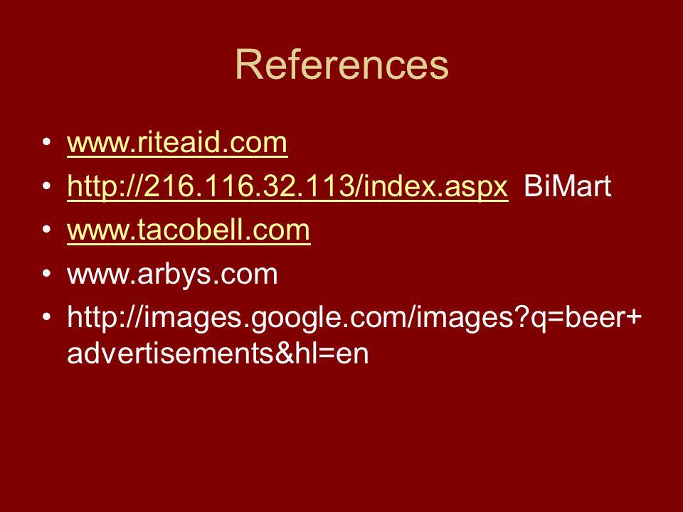 References www.riteaid.com http://216.116.32.113/index.aspx BiMarthttp://216.116.32.113/index.aspx www.tacobell.com www.arbys.com http://images.google.com/images?q=beer+ advertisements&hl=en