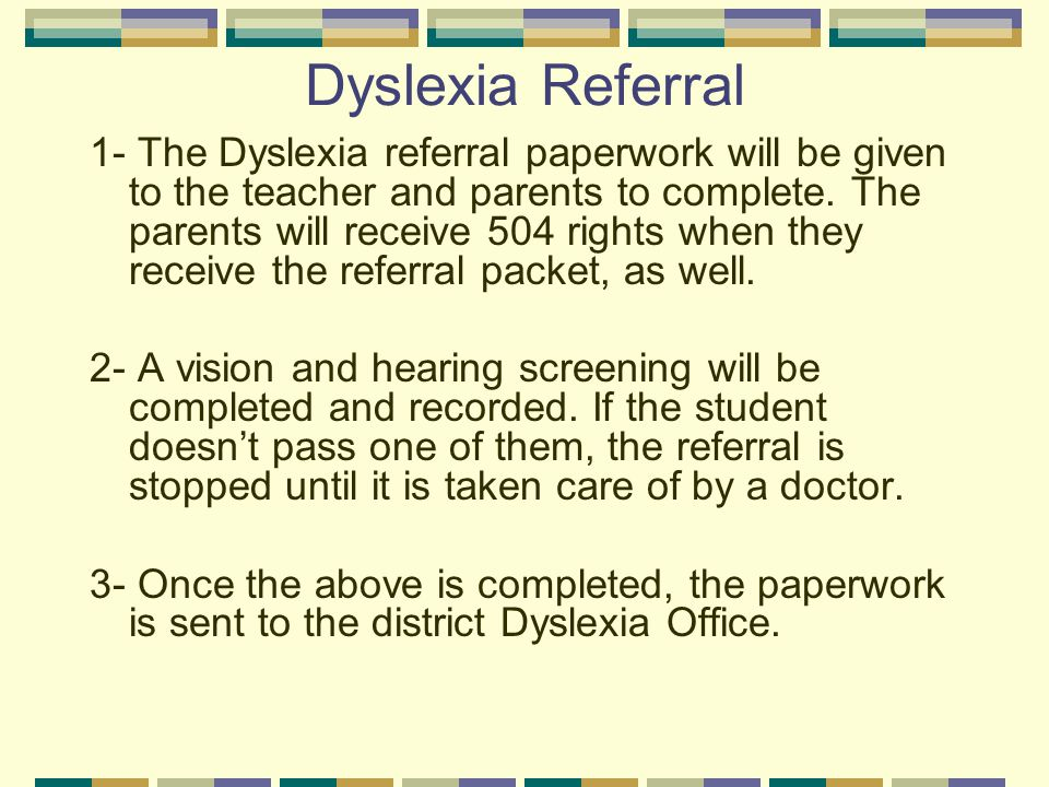 Dyslexia Referral 1- The Dyslexia referral paperwork will be given to the teacher and parents to complete. The parents will receive 504 rights when th
