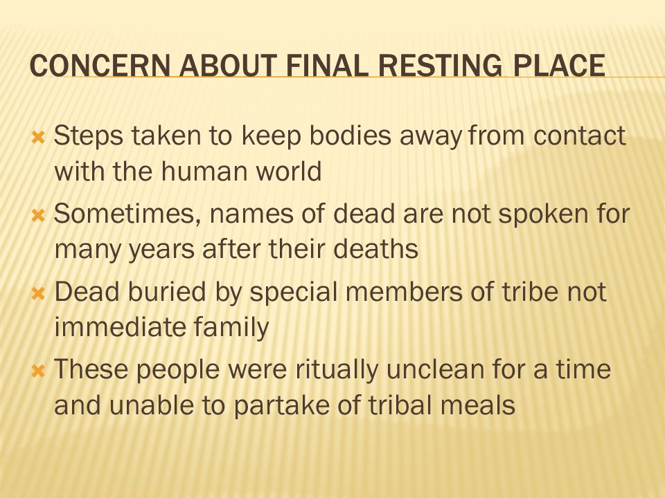 CONCERN ABOUT FINAL RESTING PLACE  Steps taken to keep bodies away from contact with the human world  Sometimes, names of dead are not spoken for ma