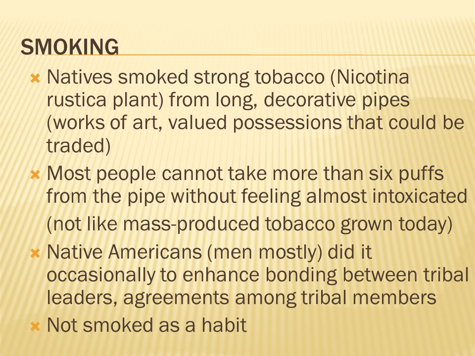 SMOKING  Natives smoked strong tobacco (Nicotina rustica plant) from long, decorative pipes (works of art, valued possessions that could be traded) 