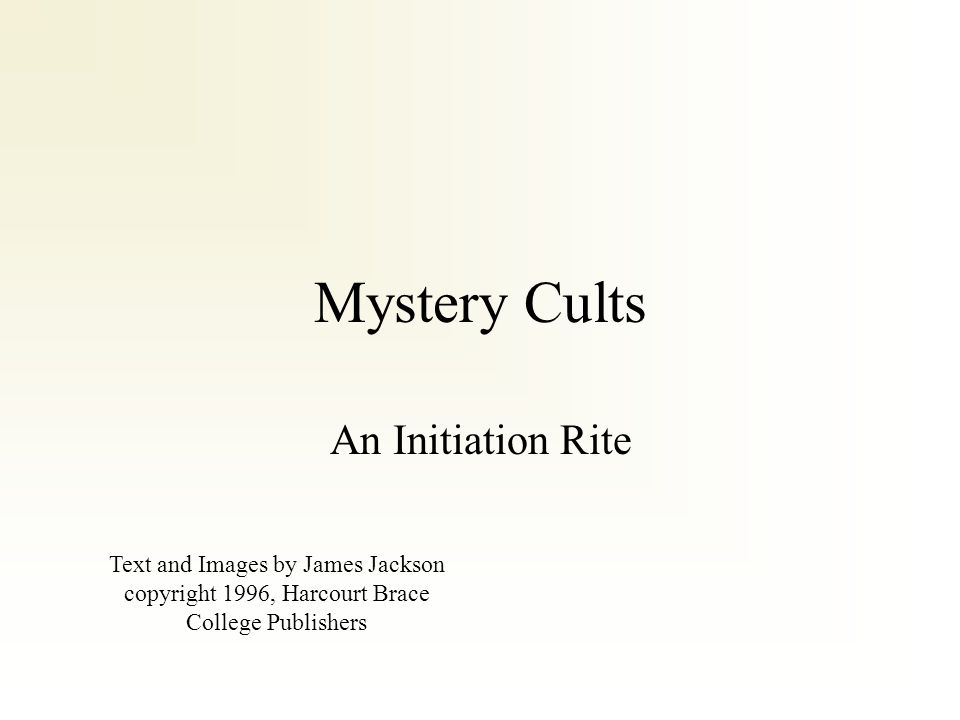 Mystery Cults An Initiation Rite Text and Images by James Jackson copyright 1996, Harcourt Brace College Publishers