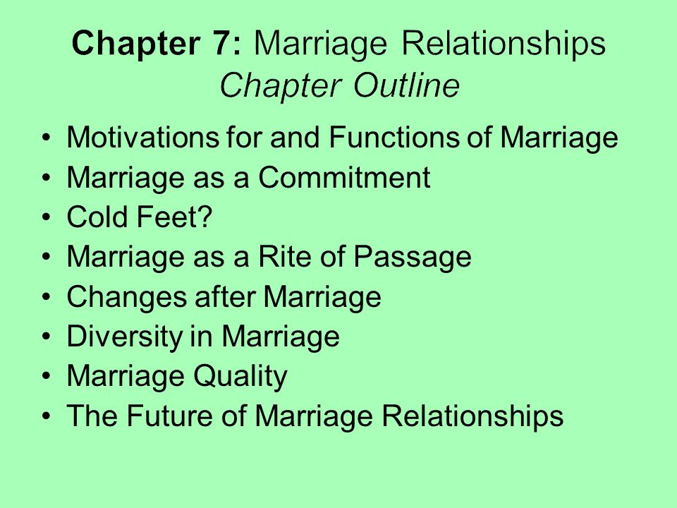 Motivations for and Functions of Marriage Marriage as a Commitment Cold Feet? Marriage as a Rite of Passage Changes after Marriage Diversity in Marria