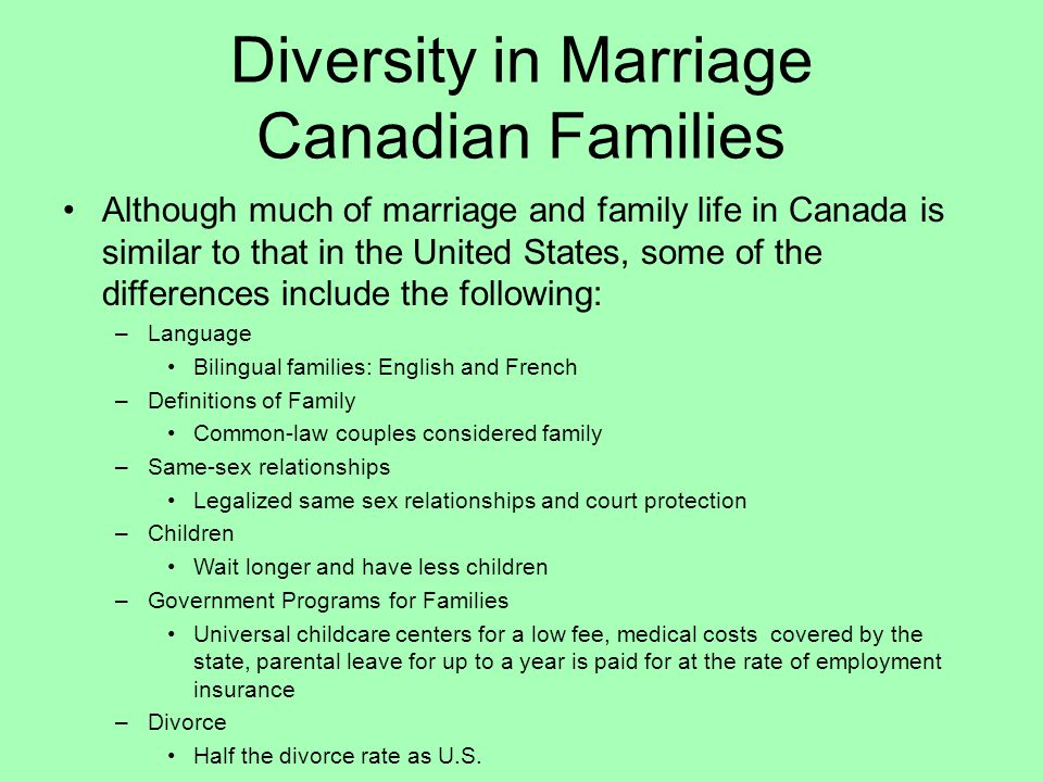 Diversity in Marriage Canadian Families Although much of marriage and family life in Canada is similar to that in the United States, some of the diffe