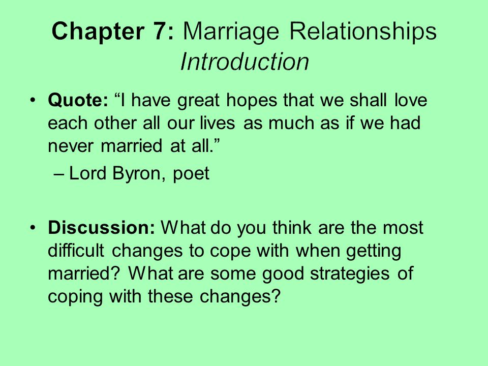 """Quote: """"I have great hopes that we shall love each other all our lives as much as if we had never married at all."""" –Lord Byron, poet Discussion: What"""