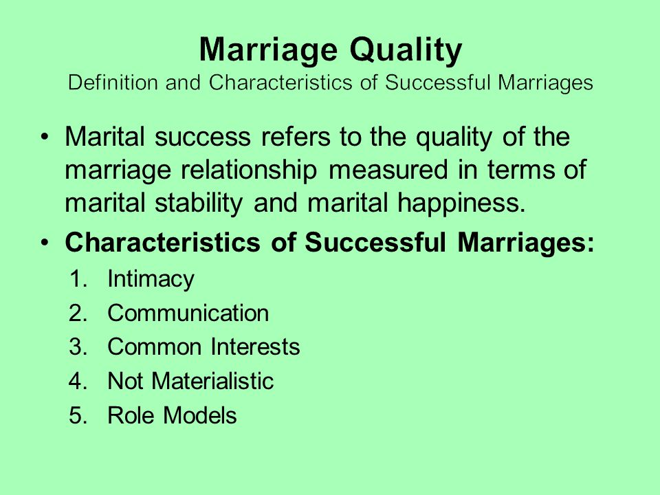 Marital success refers to the quality of the marriage relationship measured in terms of marital stability and marital happiness. Characteristics of Su