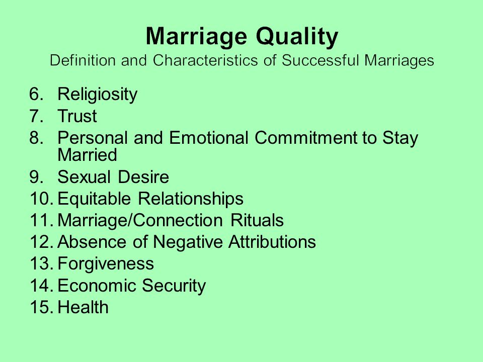 6.Religiosity 7.Trust 8.Personal and Emotional Commitment to Stay Married 9.Sexual Desire 10.Equitable Relationships 11.Marriage/Connection Rituals 12