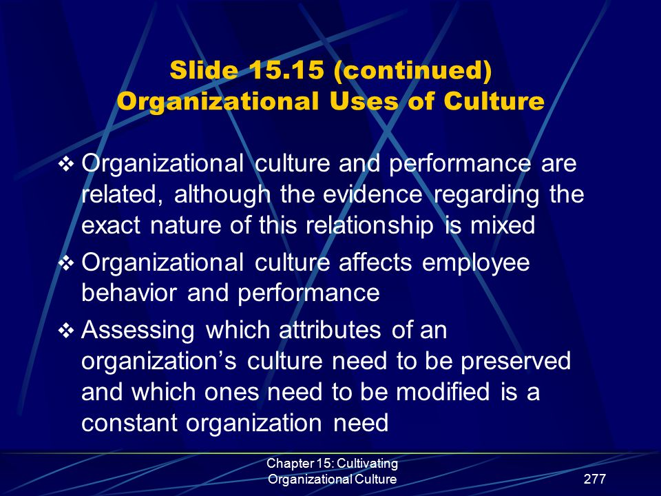 Chapter 15: Cultivating Organizational Culture277 Slide 15.15 (continued) Organizational Uses of Culture  Organizational culture and performance are