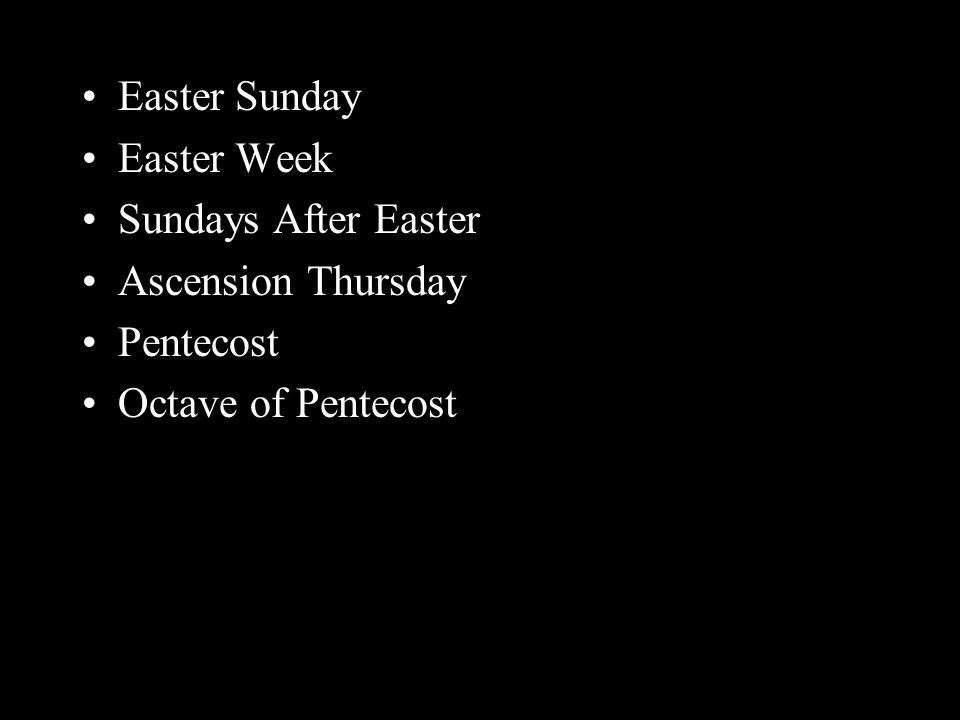 Easter Sunday Easter Week Sundays After Easter Ascension Thursday Pentecost Octave of Pentecost