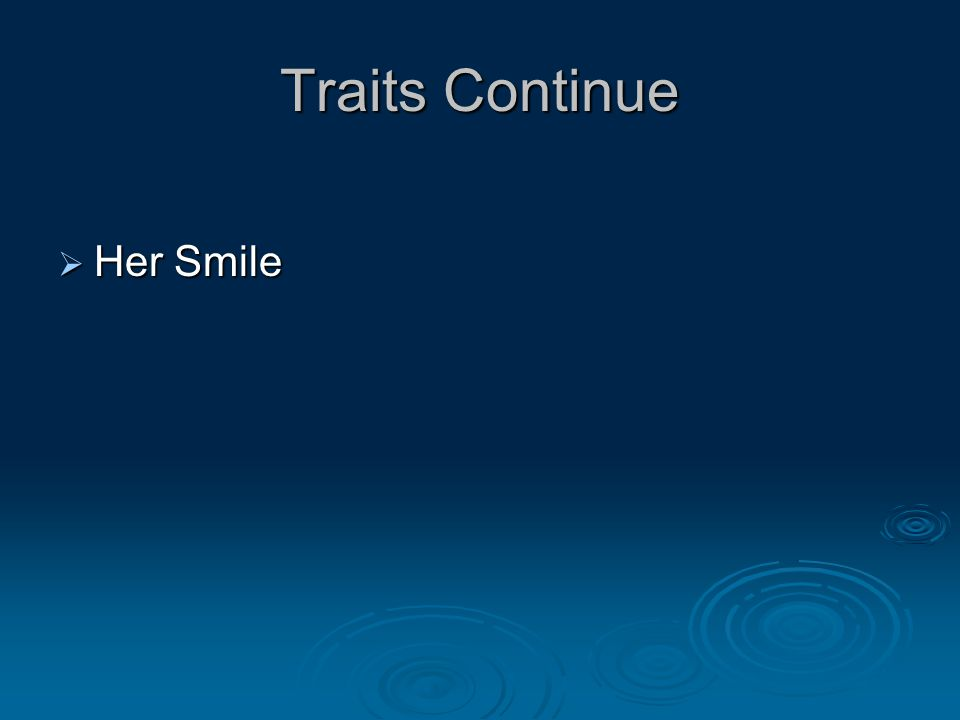 Traits Continue  Her Smile