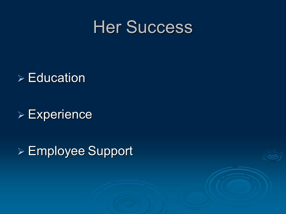 Her Success  Education  Experience  Employee Support  Employee Support