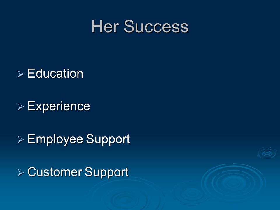 Her Success  Education  Experience  Employee Support  Employee Support  Customer Support
