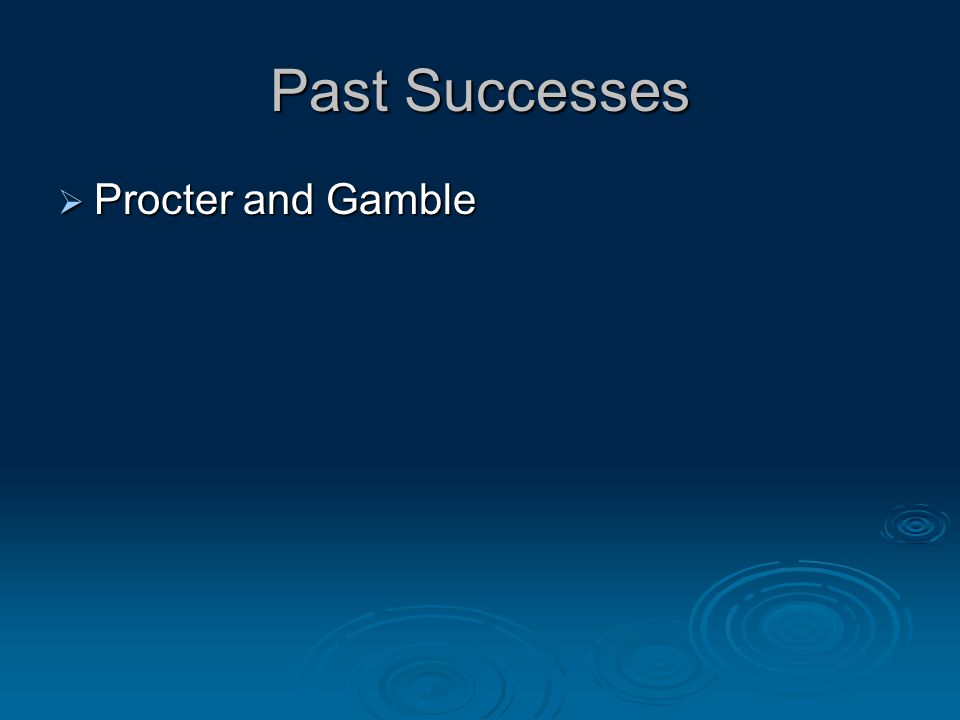 Past Successes  Procter and Gamble