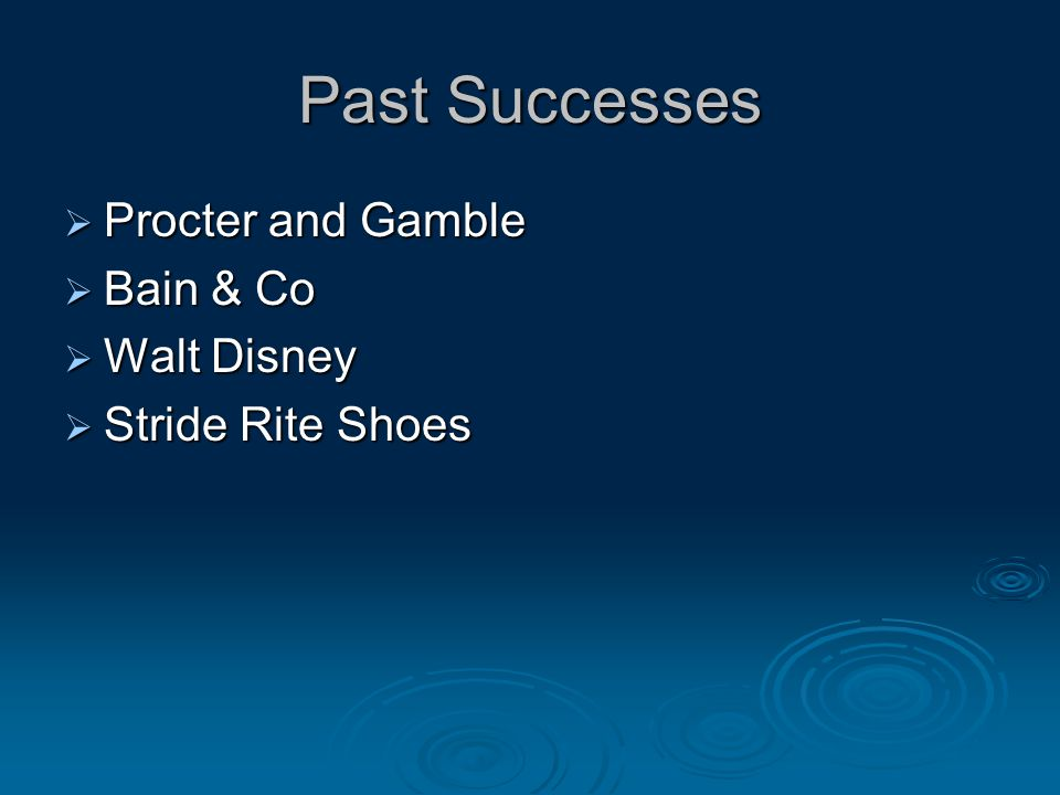 Past Successes  Procter and Gamble  Bain & Co  Walt Disney  Stride Rite Shoes