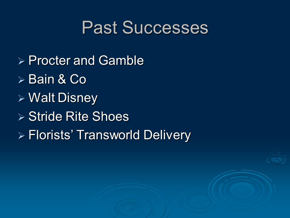 Past Successes  Procter and Gamble  Bain & Co  Walt Disney  Stride Rite Shoes  Florists' Transworld Delivery