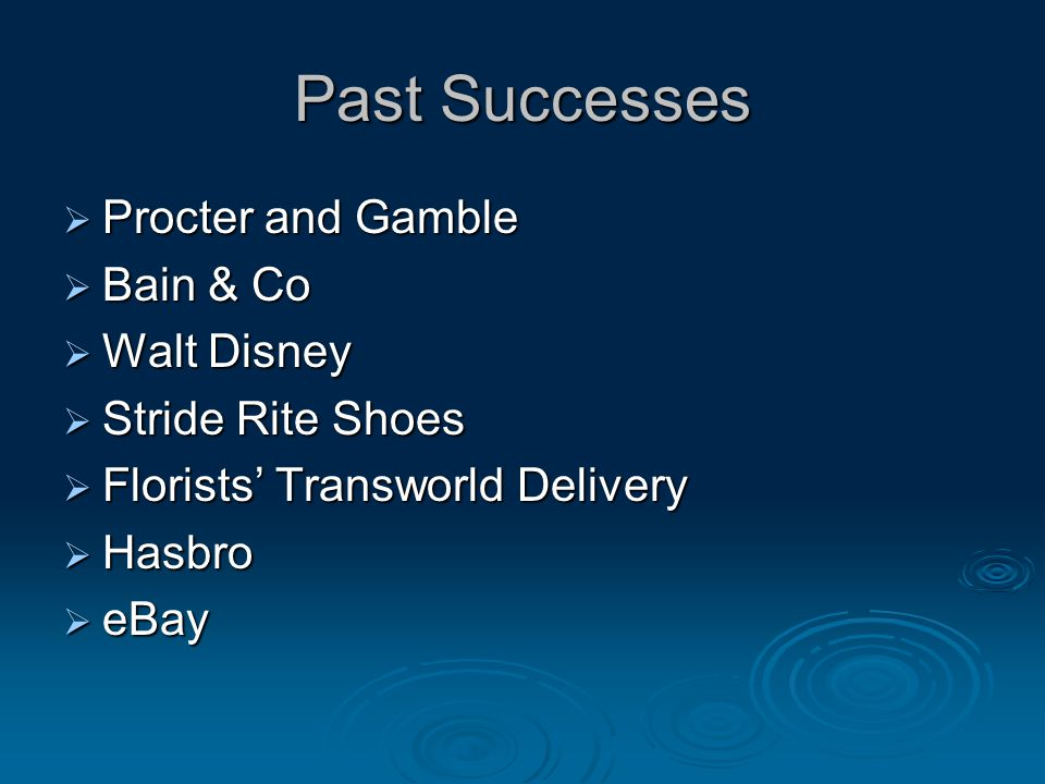 Past Successes  Procter and Gamble  Bain & Co  Walt Disney  Stride Rite Shoes  Florists' Transworld Delivery  Hasbro  eBay