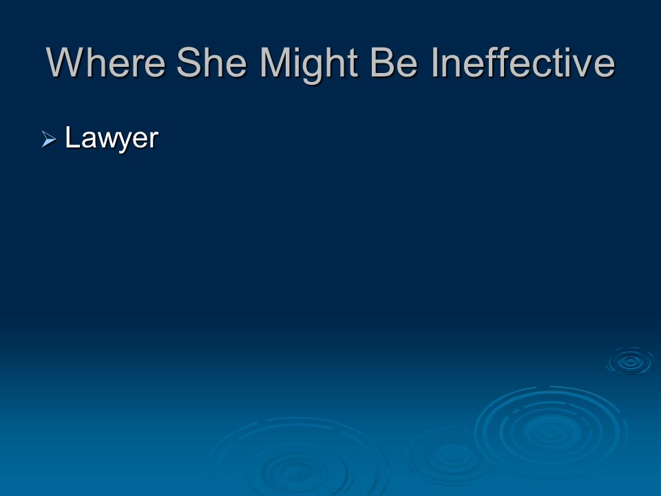 Where She Might Be Ineffective  Lawyer