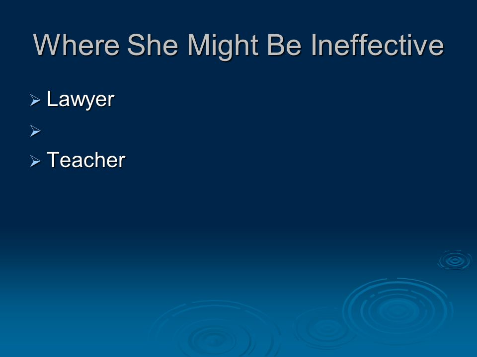 Where She Might Be Ineffective  Lawyer   Teacher