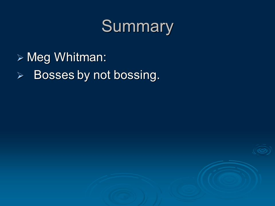 Summary  Meg Whitman:  Bosses by not bossing.