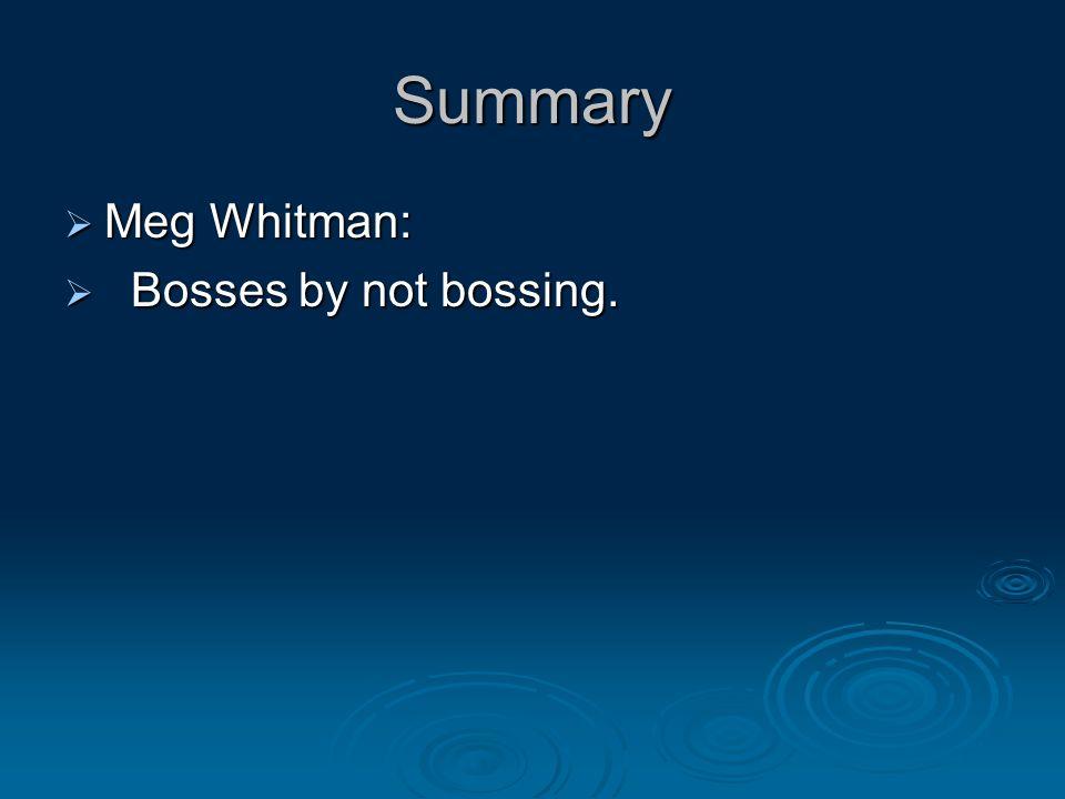Summary  Meg Whitman:  Bosses by not bossing.