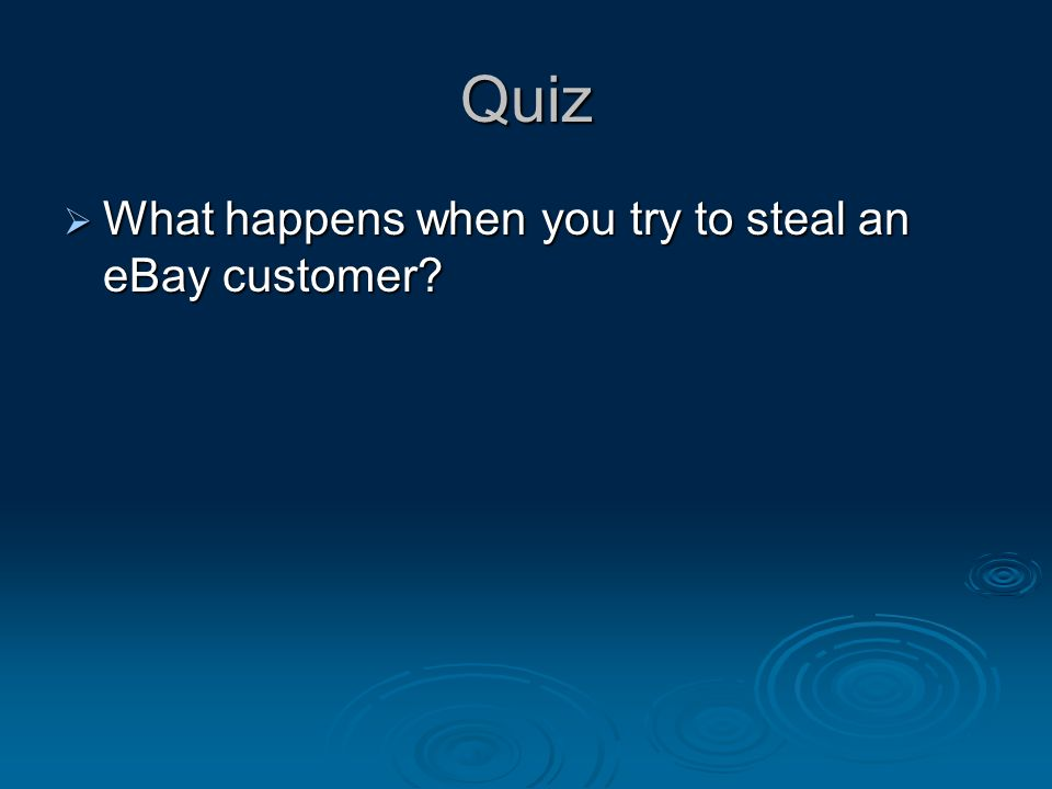 Quiz  What happens when you try to steal an eBay customer?