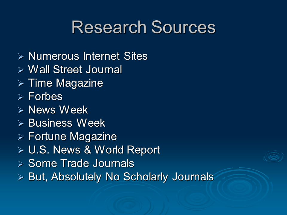 Research Sources  Numerous Internet Sites  Wall Street Journal  Time Magazine  Forbes  News Week  Business Week  Fortune Magazine  U.S.