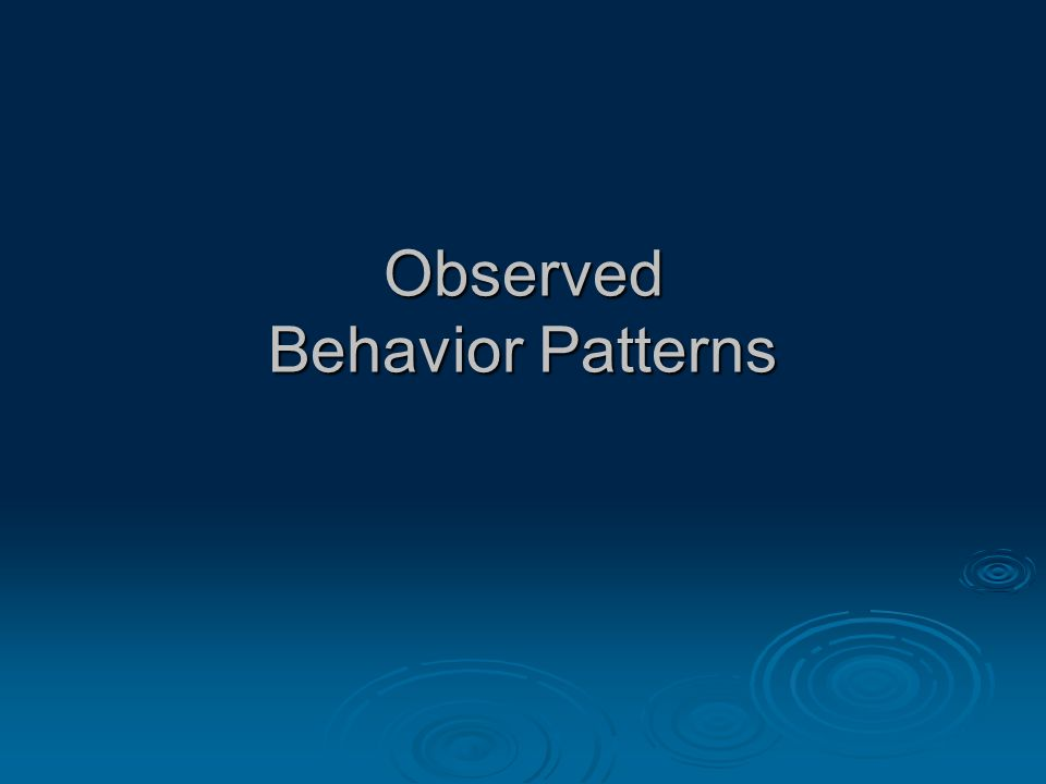 Observed Behavior Patterns