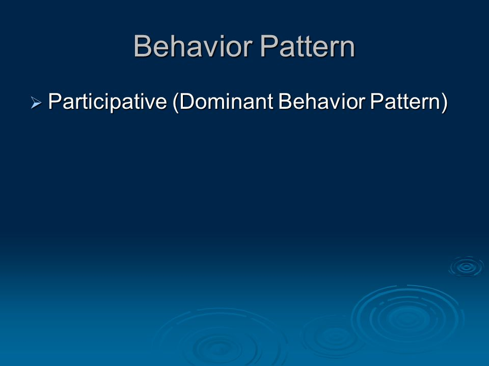 Behavior Pattern  Participative (Dominant Behavior Pattern)