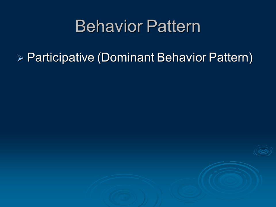 Behavior Pattern  Participative (Dominant Behavior Pattern)