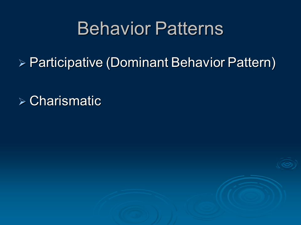 Behavior Patterns  Participative (Dominant Behavior Pattern)  Charismatic