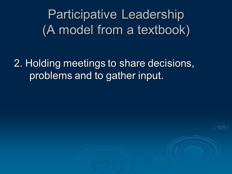 Participative Leadership (A model from a textbook) 2.