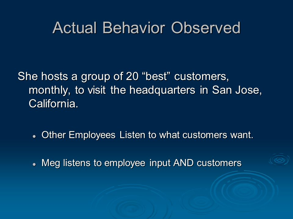 Actual Behavior Observed She hosts a group of 20 best customers, monthly, to visit the headquarters in San Jose, California.