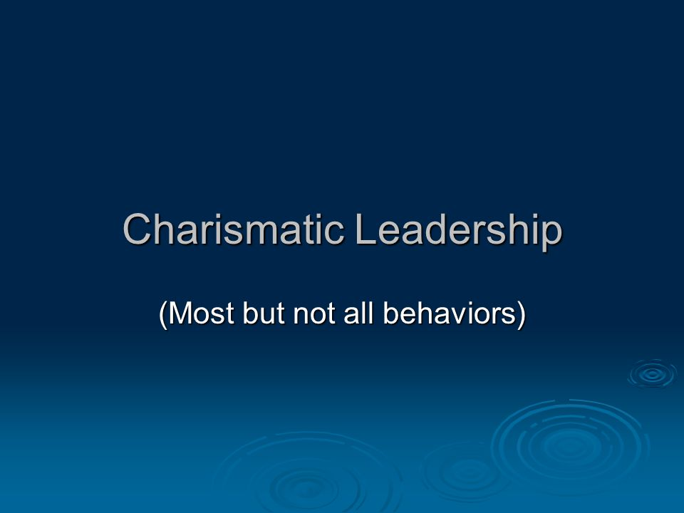 Charismatic Leadership (Most but not all behaviors)