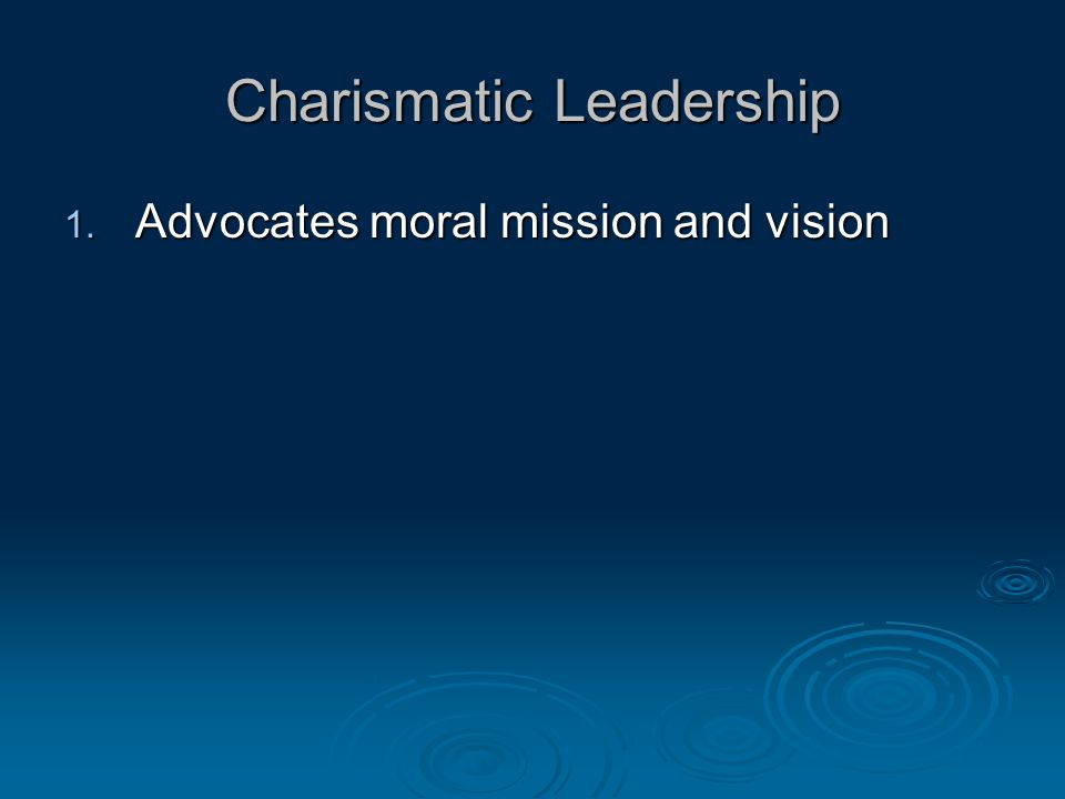 Charismatic Leadership 1. Advocates moral mission and vision