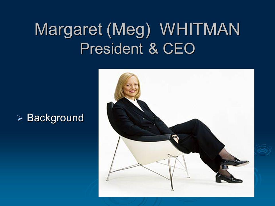 Margaret (Meg) WHITMAN President & CEO  Background