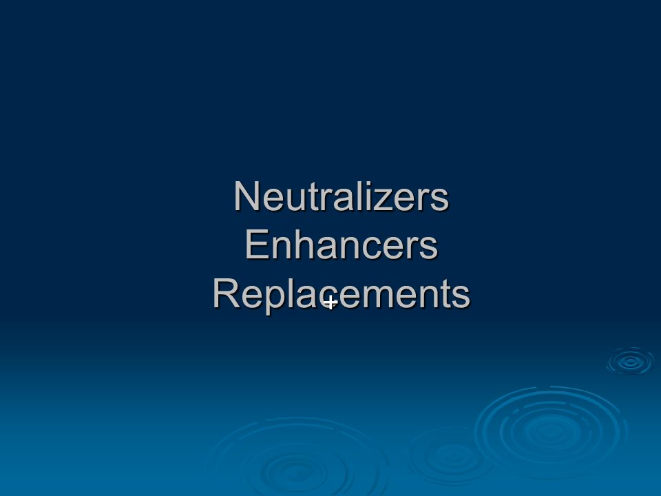 Neutralizers Enhancers Replacements +