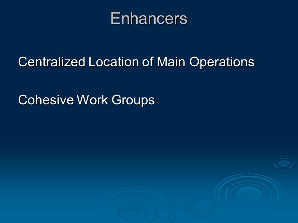 Enhancers Centralized Location of Main Operations Cohesive Work Groups