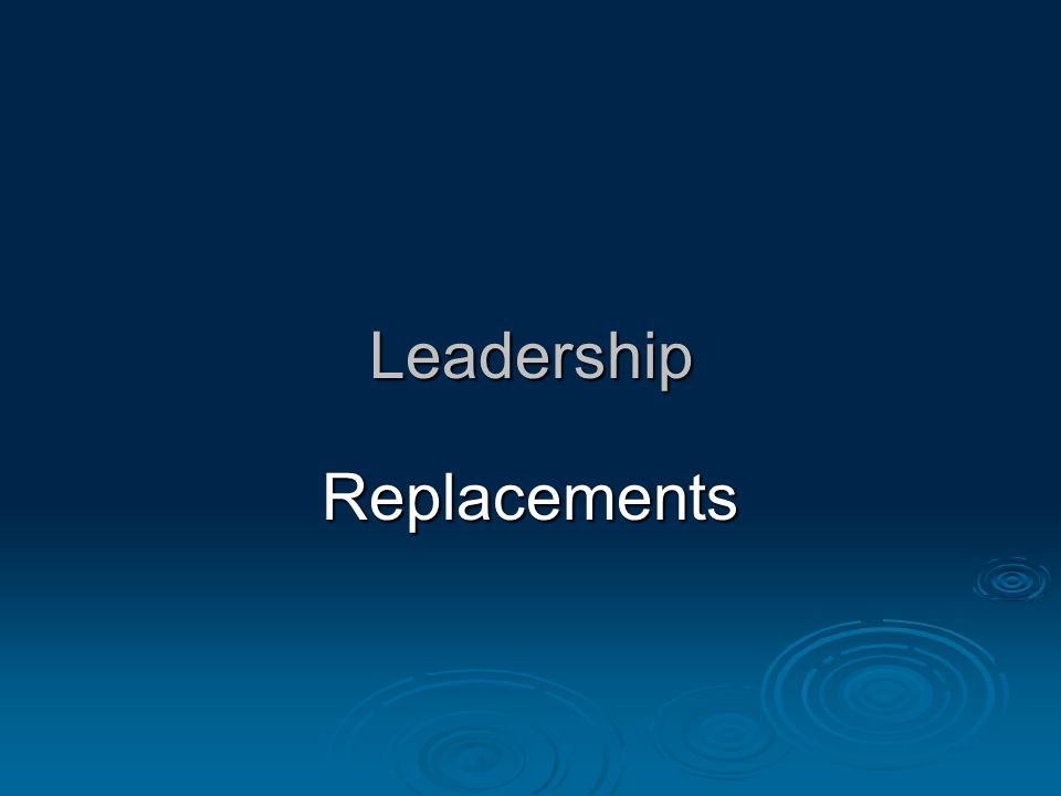 Leadership Replacements