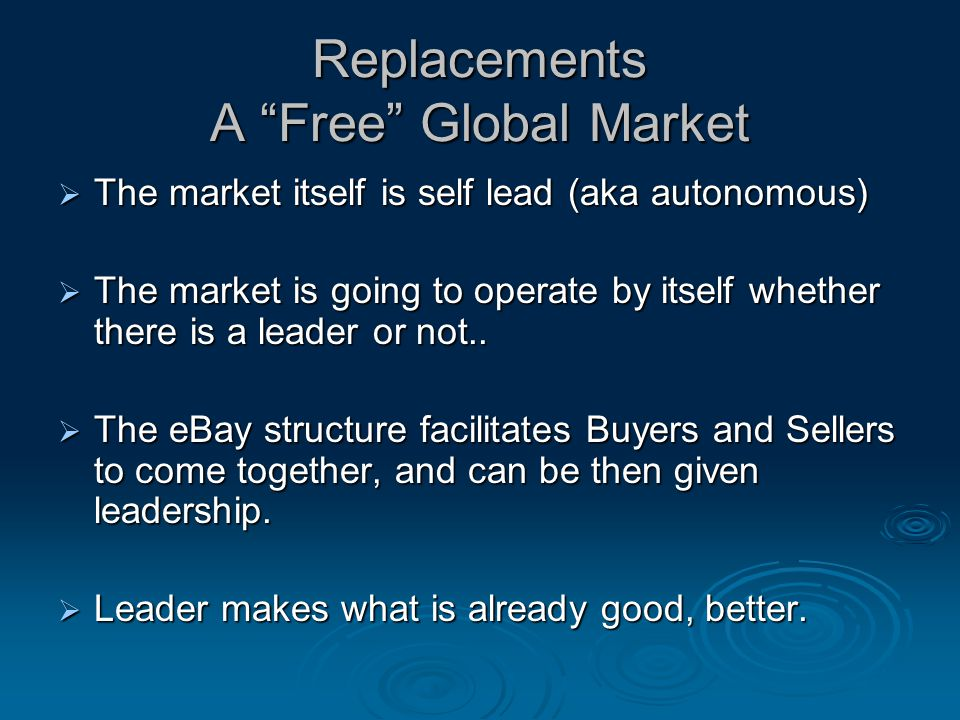 Replacements A Free Global Market  The market itself is self lead (aka autonomous)  The market is going to operate by itself whether there is a leader or not..