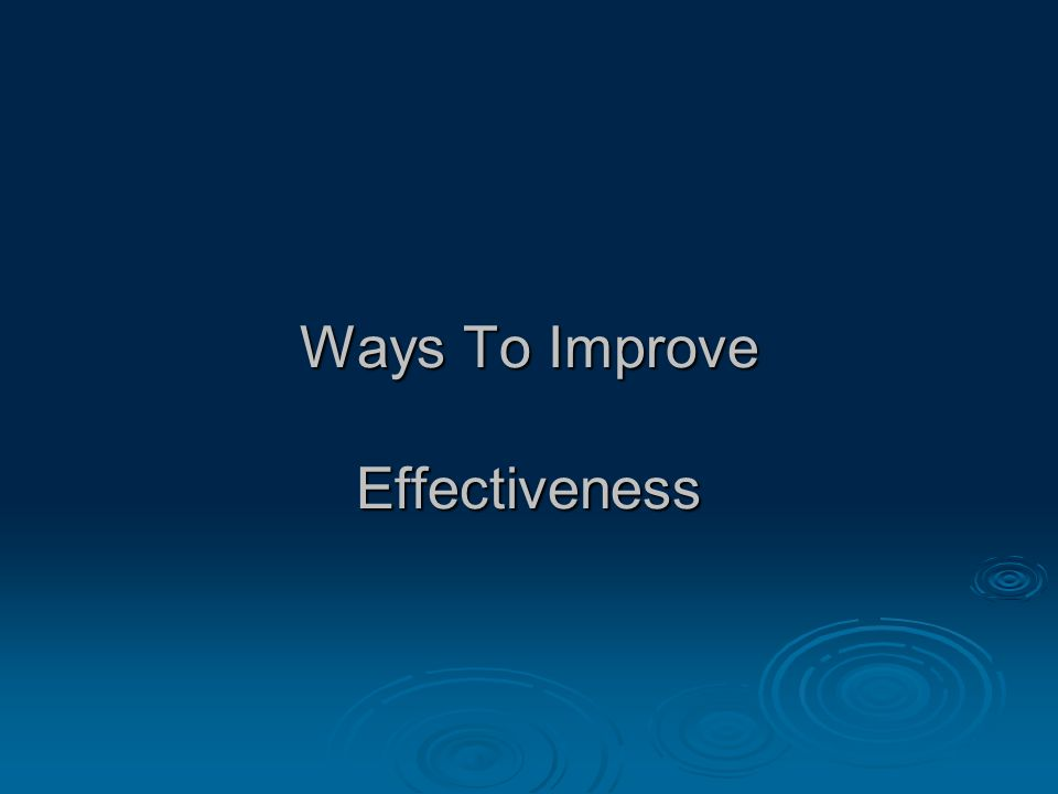 Ways To Improve Effectiveness