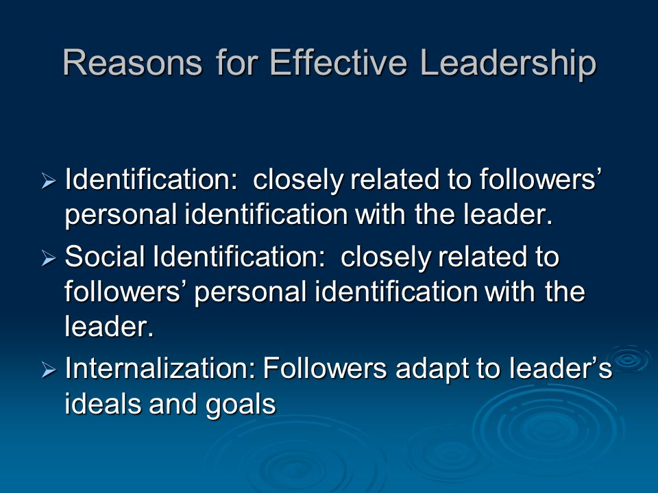 Reasons for Effective Leadership  Identification: closely related to followers' personal identification with the leader.