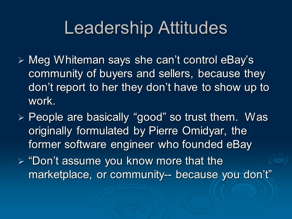 Leadership Attitudes  Meg Whiteman says she can't control eBay's community of buyers and sellers, because they don't report to her they don't have to show up to work.