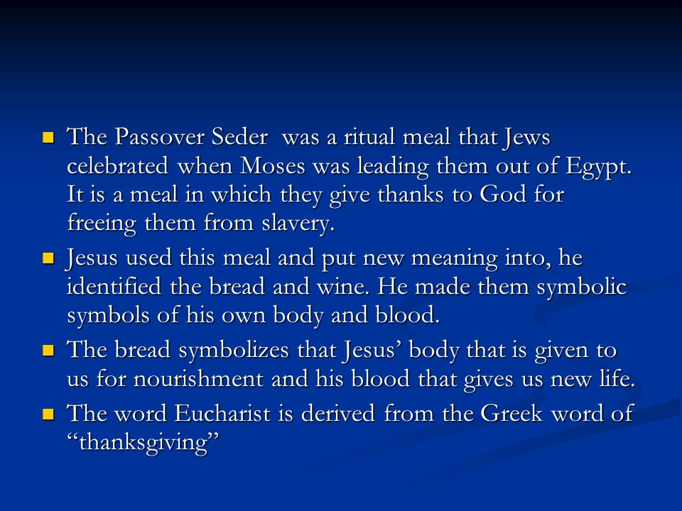 The Passover Seder was a ritual meal that Jews celebrated when Moses was leading them out of Egypt.