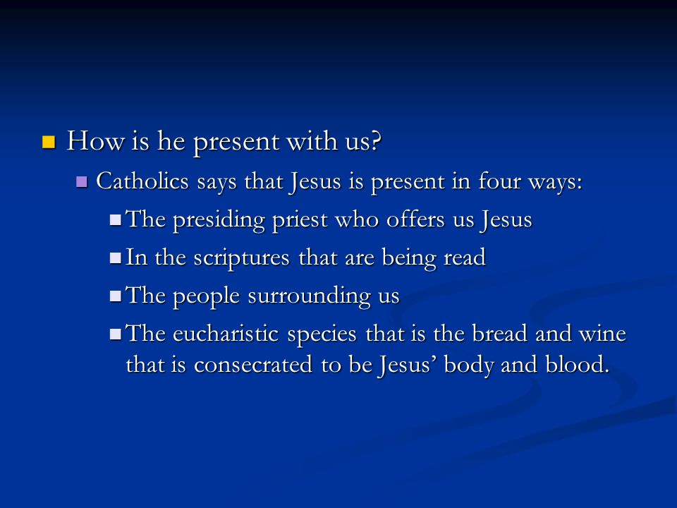 How is he present with us. How is he present with us.