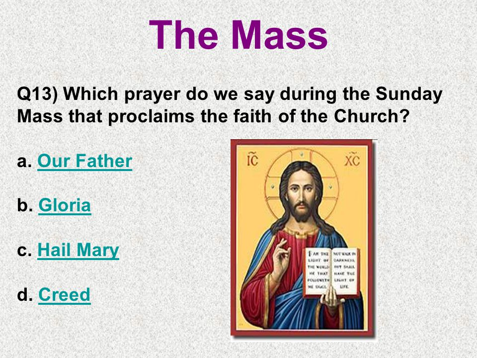 The Mass Q13) Which prayer do we say during the Sunday Mass that proclaims the faith of the Church.