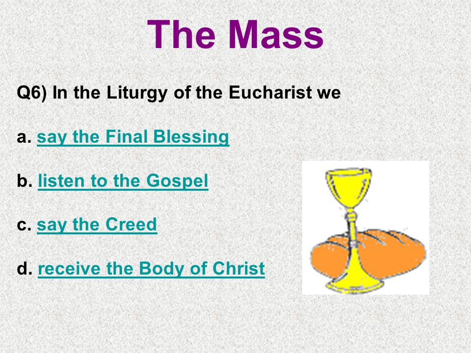 The Mass Q6) In the Liturgy of the Eucharist we a.